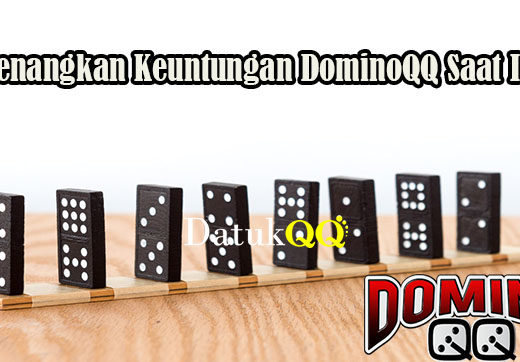 Menangkan Keuntungan DominoQQ Saat Ini