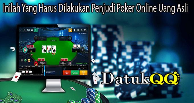 Inilah Yang Harus Dilakukan Penjudi Poker Online Uang Asli